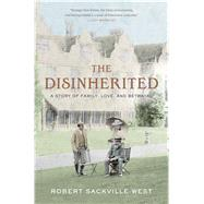 The Disinherited A Story of Family, Love and Betrayal by Sackville-West, Robert, 9781632860439