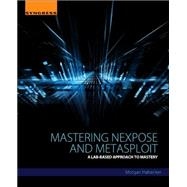 Mastering Nexpose and Metasploit by Habecker, Morgan; Bindner, Andrew, 9780128010440