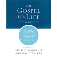 The Gospel & Parenting by Moore, Russell D.; Walker, Andrew T., 9781433690440