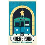 The Underground by Ismailov, Hamid; Ermakova, Carol, 9781632060440