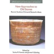 New Approaches to Old Stones: Recent Studies of Ground Stone Artifacts by Rowan,Yorke M., 9781845530440