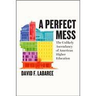 A Perfect Mess by Labaree, David F., 9780226250441
