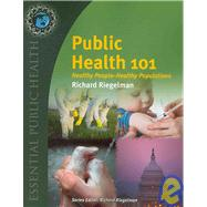 Public Health 101: Healthy People - Healthy Populations by Riegelman, Richard, M.D., Ph.D., 9780763760441