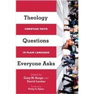 Theology Questions Everyone Asks: Christian Faith in Plain Language by Burge, Gary M.; Lauber, David; Ryken, Philip G., 9780830840441