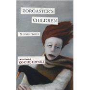 Zoroaster's Children by Kociejowski, Marius, 9781771960441
