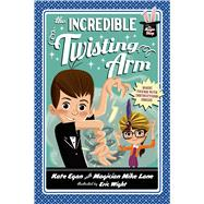 The Incredible Twisting Arm by Egan, Kate; Lane, Mike; Wight, Eric, 9781250040442