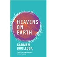 Heavens on Earth by Boullosa, Carmen; Vincent, Shelby, 9781941920442