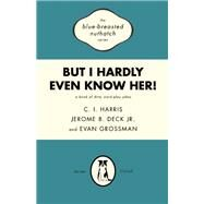 But I Hardly Even Know Her! A Book of Dirty World-Play Jokes by Harris, C. I.; Deck Jr., Jerome B.; Grossman, Evan, 9781942600442