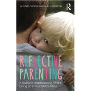 Reflective Parenting: A Guide to Understanding What's Going on in Your Child's Mind by Cooper; Alistair, 9781138020443
