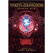 Lady Friday (Keys to the Kingdom #5) by Nix, Garth, 9781338240443