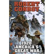 1920: America's Great War by Conroy, Robert, 9781476780443
