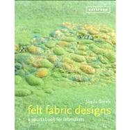 Felt Fabric Designs A Sourcebook for Feltmakers by Smith, Sheila, 9781849940443