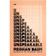 The Unspeakable And Other Subjects of Discussion by Daum, Meghan, 9780374280444