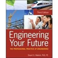 Engineering Your Future : The Professional Practice of Engineering by Walesh, Stuart G., 9780470900444
