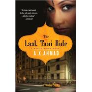 The Last Taxi Ride A Ranjit Singh Novel by Ahmad, A. X., 9781250020444