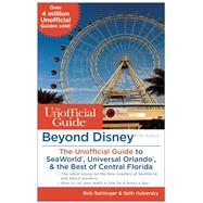 Beyond Disney: The Unofficial Guide to SeaWorld, Universal Orlando, & the Best of Central Florida by Sehlinger, Bob; Kubersky, Seth, 9781628090444