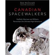 Canadian Spacewalkers Hadfield, MacLean and Williams Remember the Ultimate High Adventure by McDonald, Bob, 9781771620444