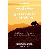Patagonia Tools for Grassroots Activists Best Practices for Success in the Environmental Movement by Gallagher, Nora ; Myers, Lisa ; Chouinard, Yvon, 9781938340444