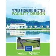 Introduction to Water Resource Recovery Facility Design, Second Edition by Water Environment Federation, 9780071850445