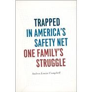 Trapped in America's Safety Net: One Family's Struggle by Campbell, Andrea Louise, 9780226140445