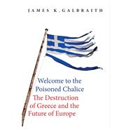 Welcome to the Poisoned Chalice by Galbraith, James K., 9780300220445