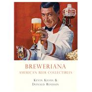 Breweriana American Beer Collectibles by Kious, Kevin, 9780747810445