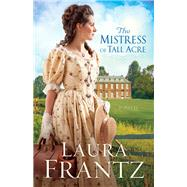 The Mistress of Tall Acre by Frantz, Laura, 9780800720445