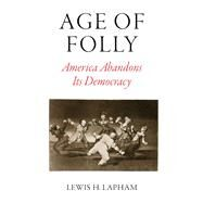 Age of Folly by LAPHAM, LEWIS H., 9781786630445