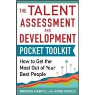 Talent Assessment and Development Pocket Tool Kit: How to Get the Most out of Your Best People by Hampel, Brenda; Bruce, Anne, 9780071840446