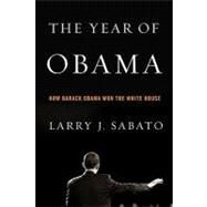 The Year of Obama How Barack Obama Won the White House by Sabato, Larry J., 9780205650446