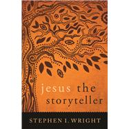 Jesus the Storyteller by Wright, Stephen I., 9780664260446