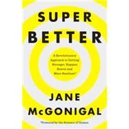 Superbetter: A Revolutionary Approach to Getting Stronger, Happier, Braver, and More Resilient by Mcgonigal, Jane, 9781101980446