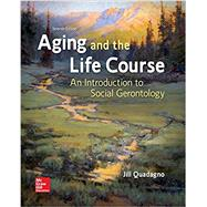 Aging and the Life Course: An Introduction to Social Gerontology by Quadagno, Jill, 9781259870446