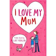 I Love My Mum by Morgan, Gaby; Eccles, Jane, 9781447280446