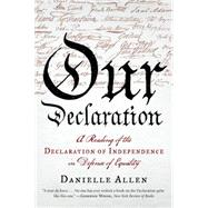Our Declaration: A Reading of the Declaration of Independence in Defense of Equality by Allen, Danielle, 9781631490446
