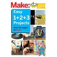 Easy 1+2+3 Projects by Maker Media, Inc., 9781680450446
