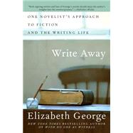 Write Away : One Novelist's Approach to Fiction and the Writing Life by George, Elizabeth, 9780060560447