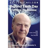 Beyond Earth Day : Fulfilling the Promise by Nelson, Gaylord; Campbell, Susan M.; Wozniak, Paul A.; Kennedy, Robert F.; Nelson, Tia, 9780299180447