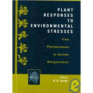 Plant Responses to Environmental Stresses: From Phytohormones to Genome Reorganization: From Phytohormones to Genome Reorganization by Lerner, 9780824700447