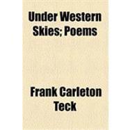 Under Western Skies: Poems by Teck, Frank Carleton, 9781154510447