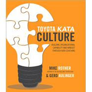 Toyota Kata Culture: Building Organizational Capability and Mindset through Kata Coaching by Rother, Mike; Aulinger, Gerd, 9781259860447