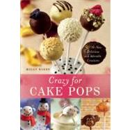 Crazy for Cake Pops 50 All-New Delicious and Adorable Creations by Bakes, Molly, 9781612430447