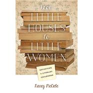 From Little Houses to Little Women: Revisiting a Literary Childhood by McCabe, Nancy, 9780826220448