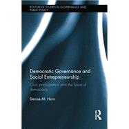Democratic Governance and Social Entrepreneurship: Civic Participation and the Future of Democracy by Horn; Denise M., 9781138830448