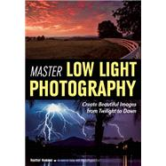 Master Low Light Photography Create Beautiful Images from Twilight to Dawn by Hummel, Heather, 9781682030448
