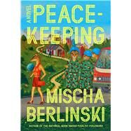 Peacekeeping A Novel by Berlinski, Mischa, 9780374230449