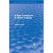 A New Companion to Greek Tragedy (Routledge Revivals) by Brown; Andrew, 9780415740449