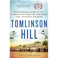 Tomlinson Hill The Remarkable Story of Two Families Who Share the Tomlinson Name - One White, One Black by Tomlinson, Chris, 9781250070449