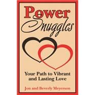 Power Snuggles: Your Path to Vibrant and Lasting Love by Meyerson, Jon; Meyerson, Beverly, 9781455620449