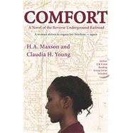Comfort: A Novel of the Reverse Underground Railroad by Maxson, Harry A.; Young, Claudia H., 9781624910449